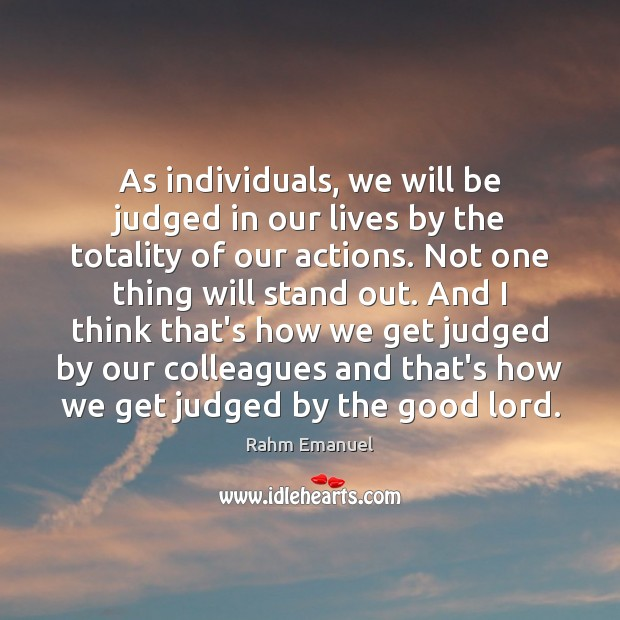 As individuals, we will be judged in our lives by the totality Image