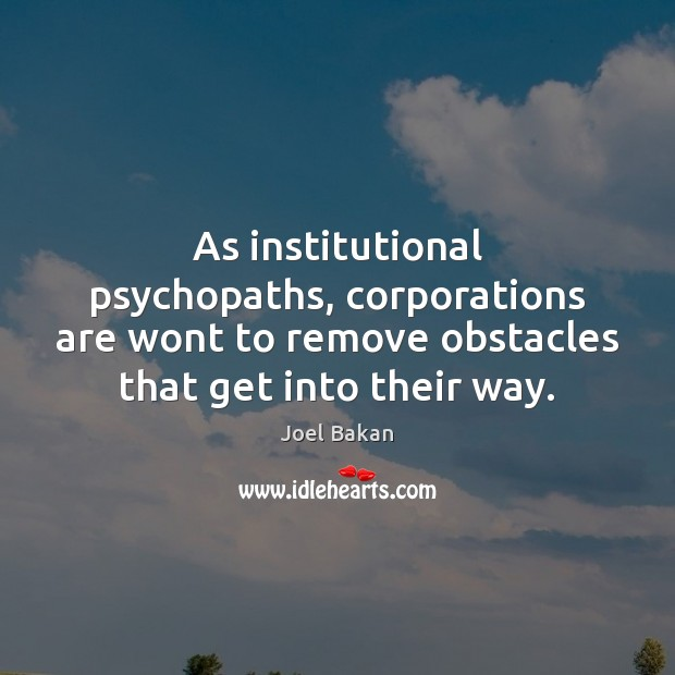 As institutional psychopaths, corporations are wont to remove obstacles that get into Image