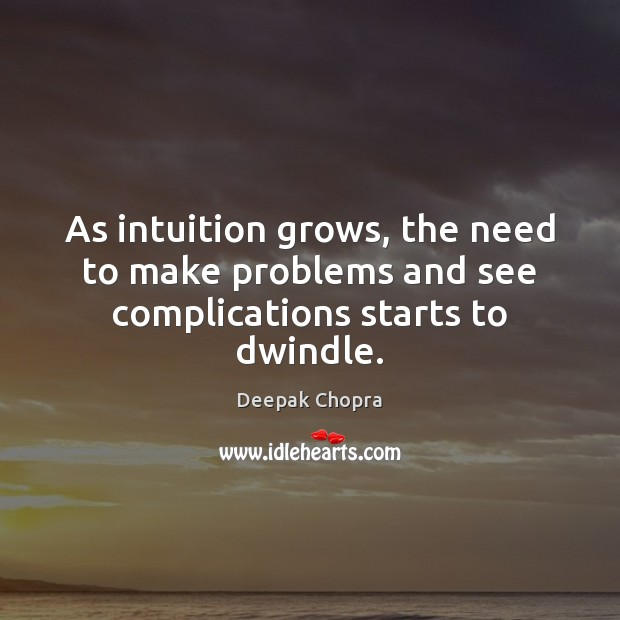 As intuition grows, the need to make problems and see complications starts to dwindle. Image
