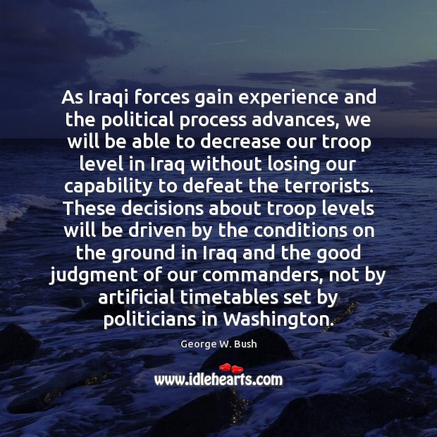 Image, As Iraqi forces gain experience and the political process advances, we will