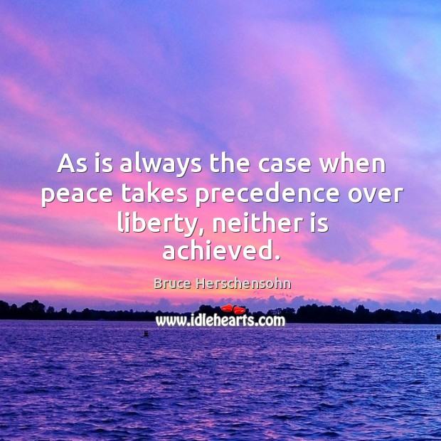 Image, As is always the case when peace takes precedence over liberty, neither is achieved.