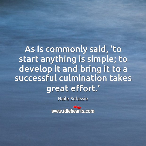 As is commonly said, 'to start anything is simple; to develop it Haile Selassie Picture Quote
