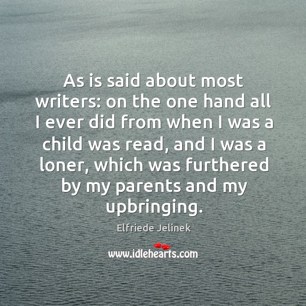 As is said about most writers: on the one hand all I ever did from when I was a child was read Image