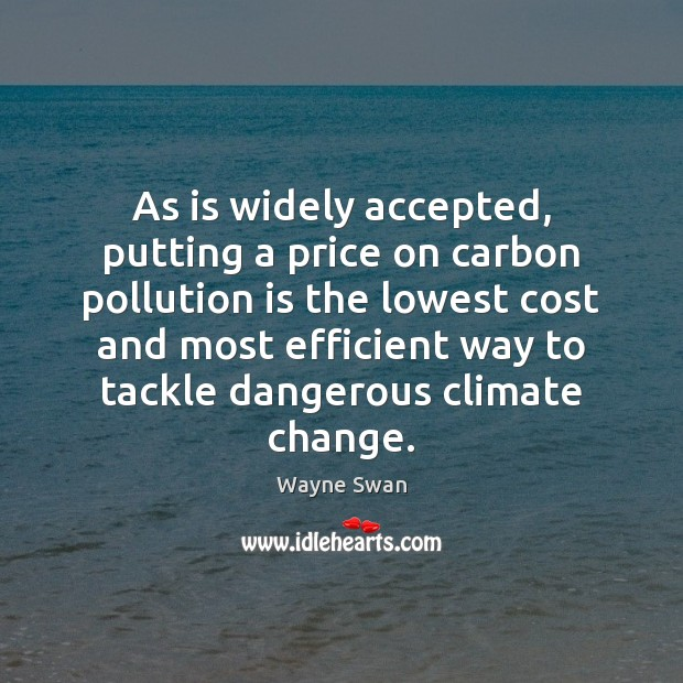 As is widely accepted, putting a price on carbon pollution is the Climate Quotes Image