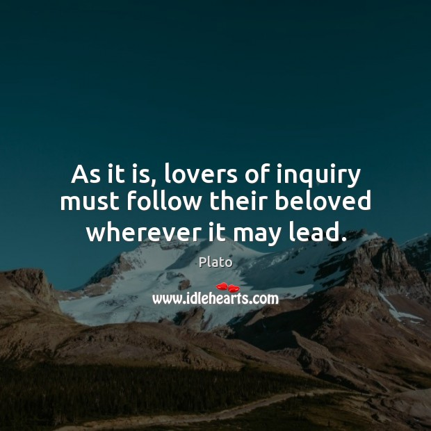 As it is, lovers of inquiry must follow their beloved wherever it may lead. Image