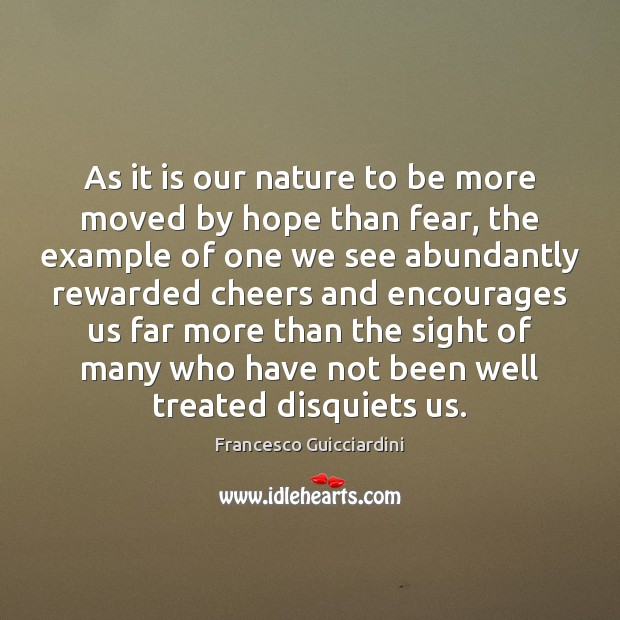 As it is our nature to be more moved by hope than Francesco Guicciardini Picture Quote