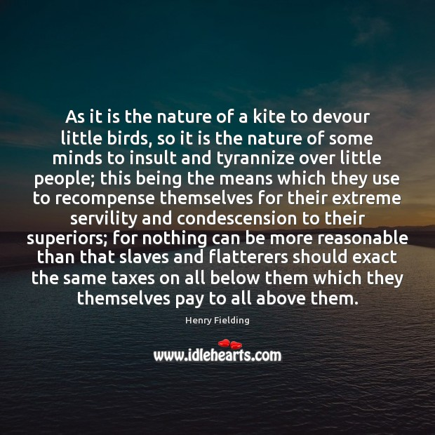 As it is the nature of a kite to devour little birds, Henry Fielding Picture Quote