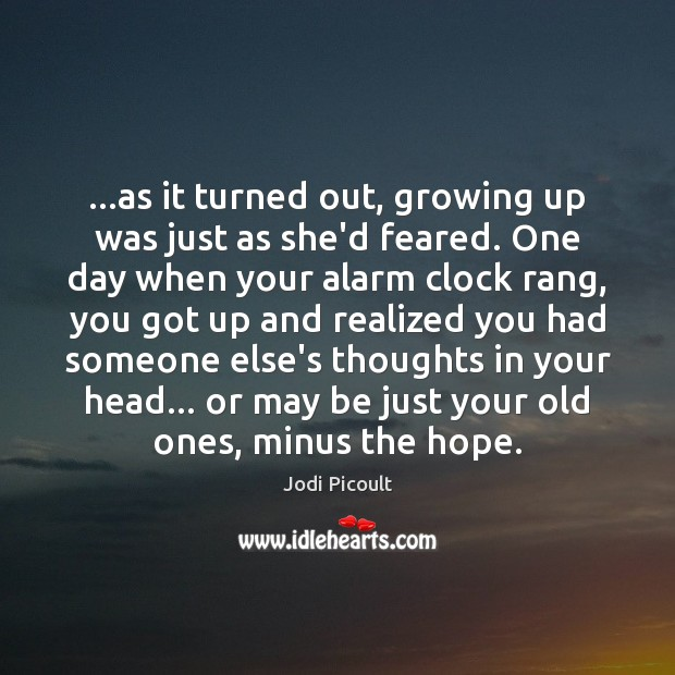 Image, …as it turned out, growing up was just as she'd feared. One