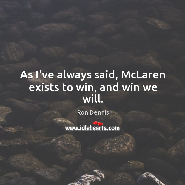 As I've always said, McLaren exists to win, and win we will. Image