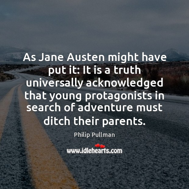 As Jane Austen might have put it: It is a truth universally Philip Pullman Picture Quote