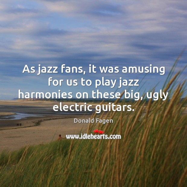Image, As jazz fans, it was amusing for us to play jazz harmonies