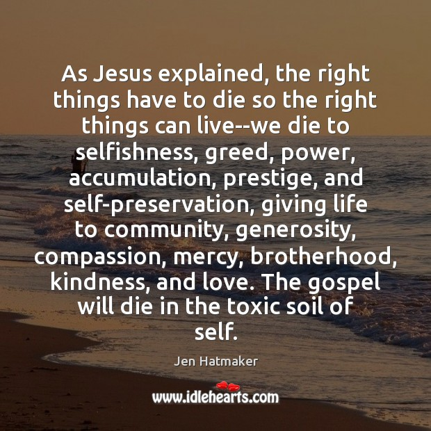 As Jesus explained, the right things have to die so the right Toxic Quotes Image