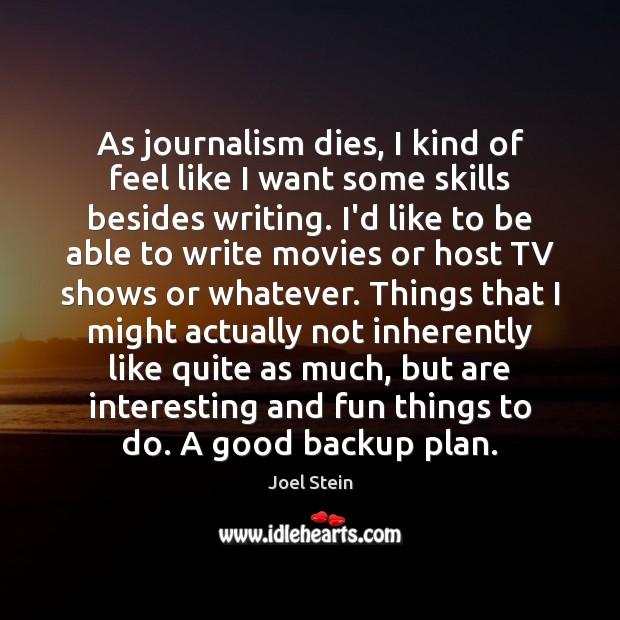 Image, As journalism dies, I kind of feel like I want some skills