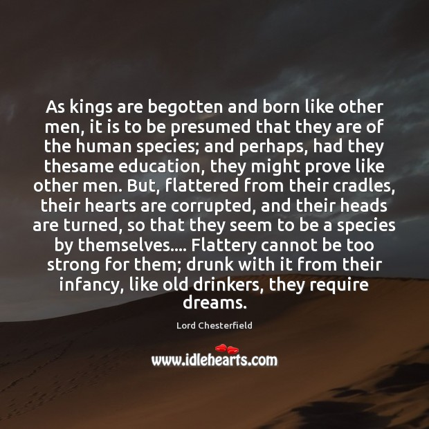 Image, As kings are begotten and born like other men, it is to