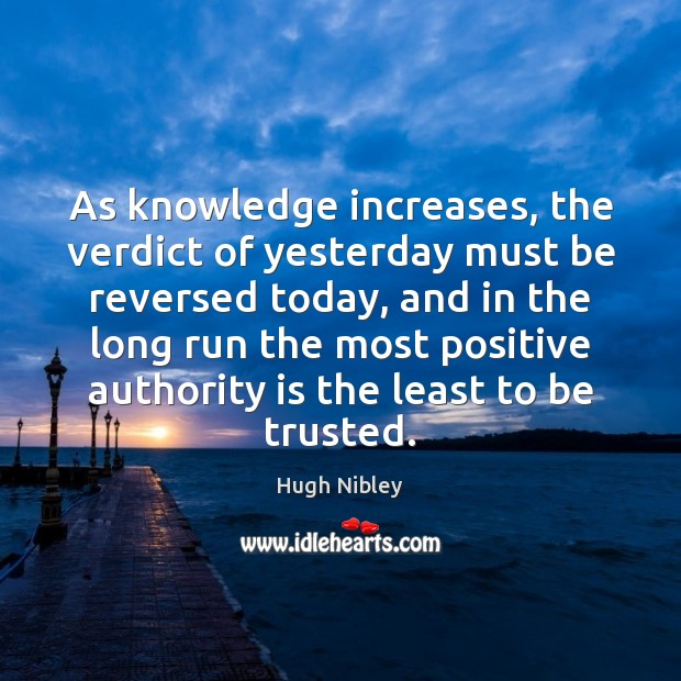As knowledge increases, the verdict of yesterday must be reversed today, and Image