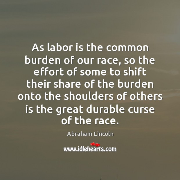 Image, As labor is the common burden of our race, so the effort