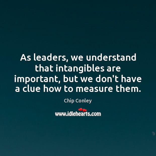 Image, As leaders, we understand that intangibles are important, but we don't have