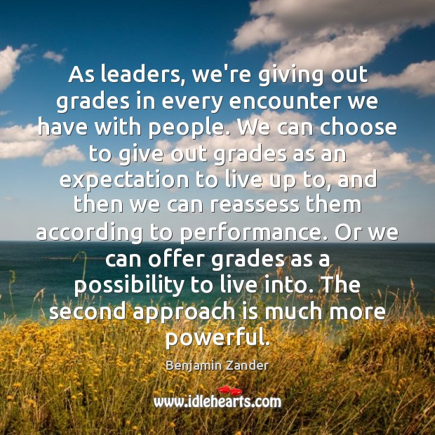 As leaders, we're giving out grades in every encounter we have with Benjamin Zander Picture Quote