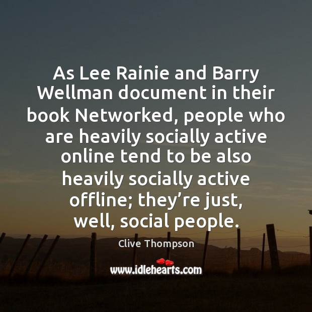 As Lee Rainie and Barry Wellman document in their book Networked, people Image