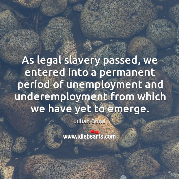 Image, As legal slavery passed, we entered into a permanent period of unemployment and underemployment