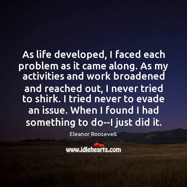 As life developed, I faced each problem as it came along. As Image