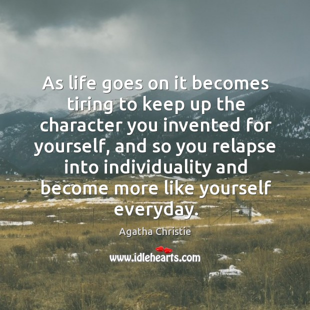 As Life Goes On It Becomes Tiring To Keep Up The Character