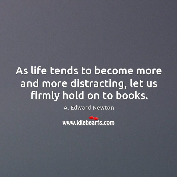 Image, As life tends to become more and more distracting, let us firmly hold on to books.