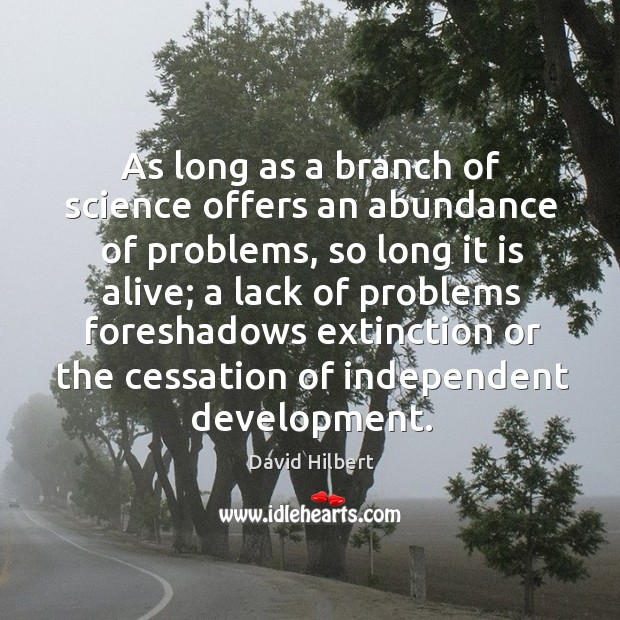 As long as a branch of science offers an abundance of problems, David Hilbert Picture Quote