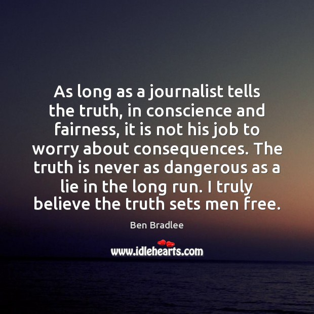 As long as a journalist tells the truth, in conscience and fairness, Truth Quotes Image