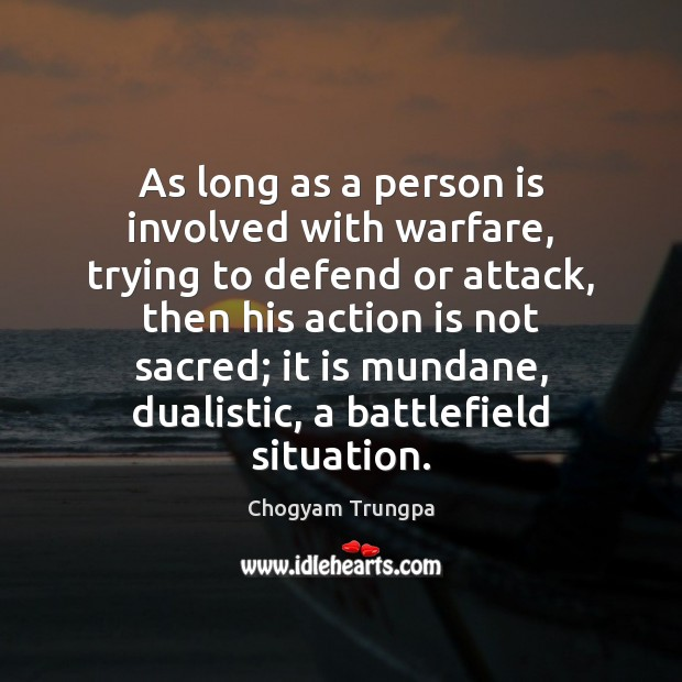 As long as a person is involved with warfare, trying to defend Chogyam Trungpa Picture Quote