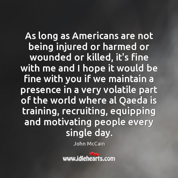 As long as Americans are not being injured or harmed or wounded Image