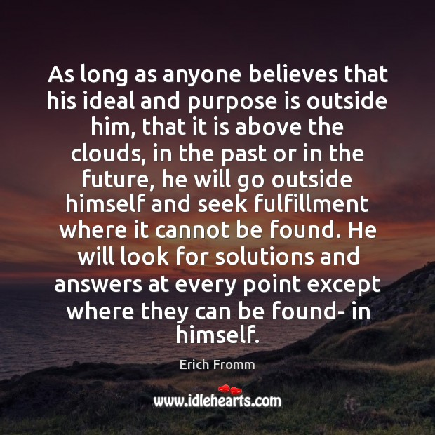 As long as anyone believes that his ideal and purpose is outside Image