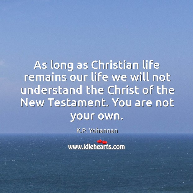 As long as Christian life remains our life we will not understand K.P. Yohannan Picture Quote