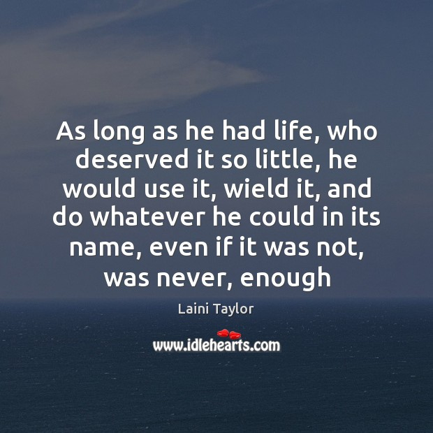 As long as he had life, who deserved it so little, he Laini Taylor Picture Quote