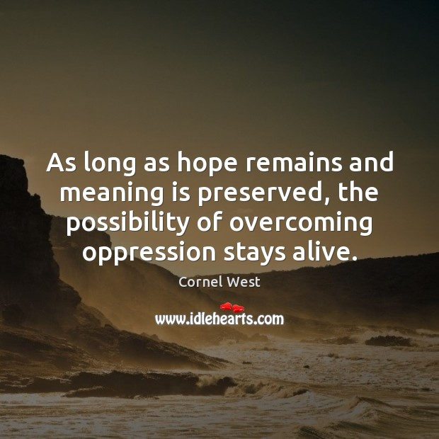 As long as hope remains and meaning is preserved, the possibility of Cornel West Picture Quote