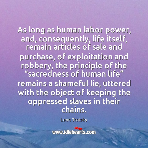 As long as human labor power, and, consequently, life itself, remain articles Leon Trotsky Picture Quote
