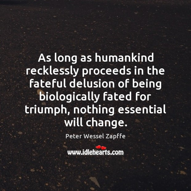 As long as humankind recklessly proceeds in the fateful delusion of being Image