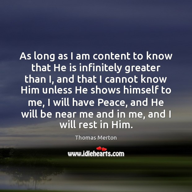 As long as I am content to know that He is infinitely Thomas Merton Picture Quote