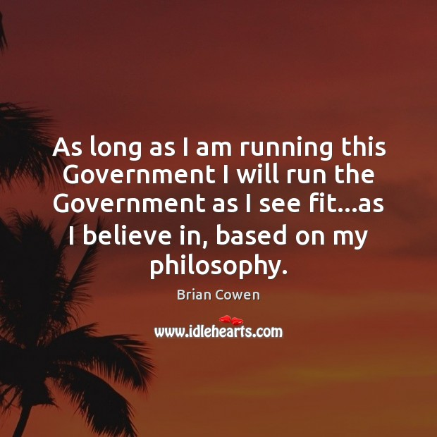 Image, As long as I am running this Government I will run the