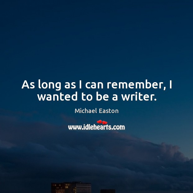 As long as I can remember, I wanted to be a writer. Image