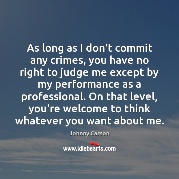 As long as I don't commit any crimes, you have no right Johnny Carson Picture Quote
