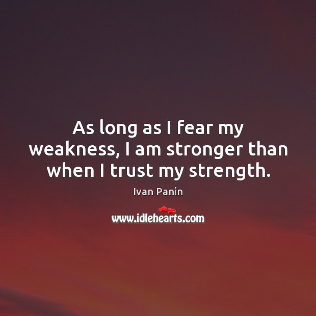 As long as I fear my weakness, I am stronger than when I trust my strength. Image