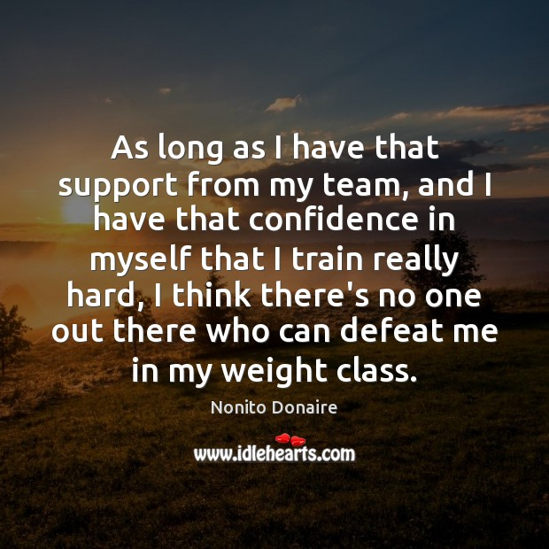 As long as I have that support from my team, and I Nonito Donaire Picture Quote