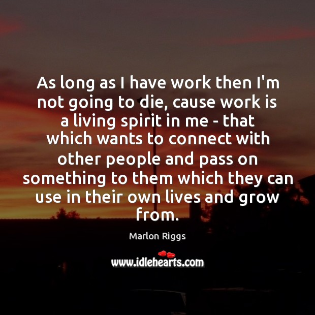 As long as I have work then I'm not going to die, Image