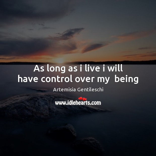 Image, As long as i live i will have control over my  being