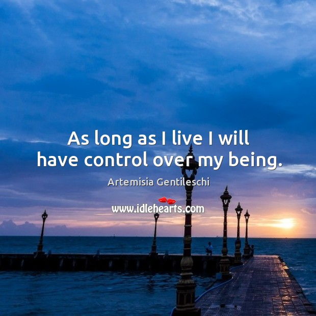 As long as I live I will have control over my being. Image