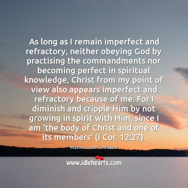 As long as I remain imperfect and refractory, neither obeying God by Maximus the Confessor Picture Quote