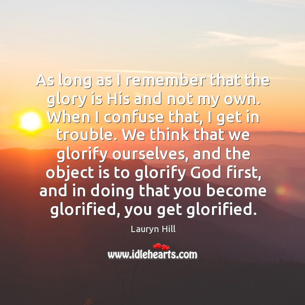Image, As long as I remember that the glory is His and not