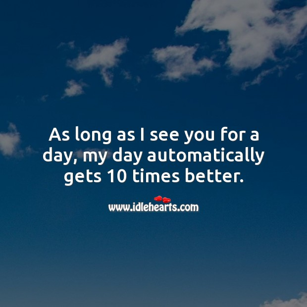 Image, As long as I see you for a day, my day automatically gets 10 times better.