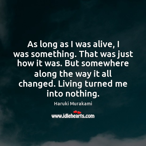 As long as I was alive, I was something. That was just Haruki Murakami Picture Quote
